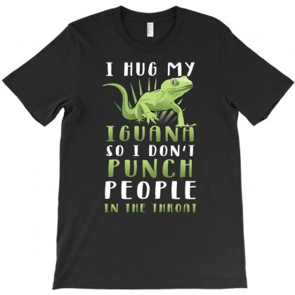 I Hug My Iguana So I Dont Punch People In The Throat Tshirt T-shirt Designed By Hung