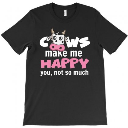Cow Make Me Happy You Not So Much Tshirt T-shirt Designed By Hung