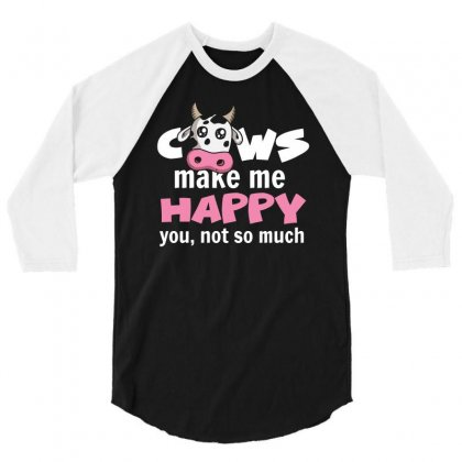 Cow Make Me Happy You Not So Much Tshirt 3/4 Sleeve Shirt Designed By Hung
