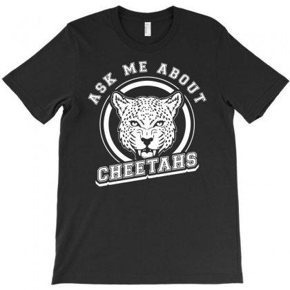 Ask Me About Cheetahs Tshirt T-shirt Designed By Hung