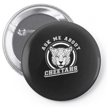 Ask Me About Cheetahs Tshirt Pin-back Button Designed By Hung