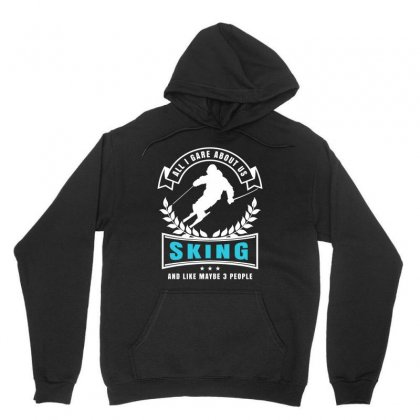 All I Care About Us Sking And Like Maybe 3 People Tshirt Unisex Hoodie Designed By Hung