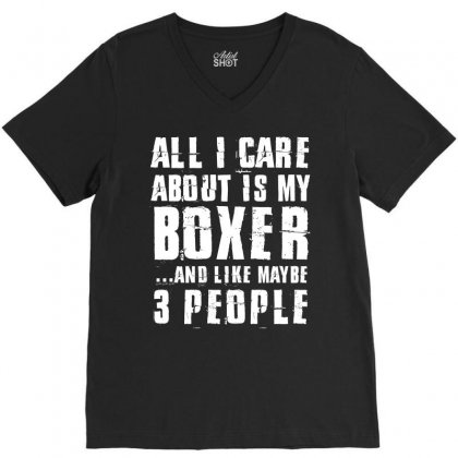 All I Care About Is My Boxer And Like Maybe 3 People Tshirt V-neck Tee Designed By Hung