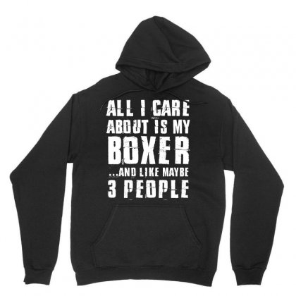 All I Care About Is My Boxer And Like Maybe 3 People Tshirt Unisex Hoodie Designed By Hung