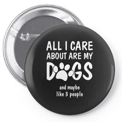 All I Care About Are My Dogs And Maybe Like 3 People Tshirt Pin-back Button Designed By Hung