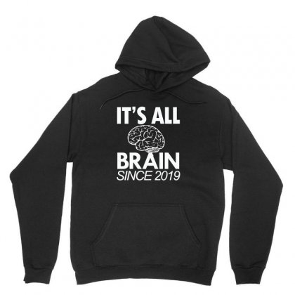 It's All Brain Since 2019 Shirt Unisex Hoodie Designed By Cogentprint