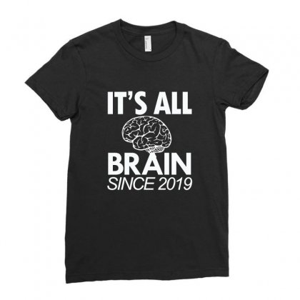It's All Brain Since 2019 Shirt Ladies Fitted T-shirt Designed By Cogentprint
