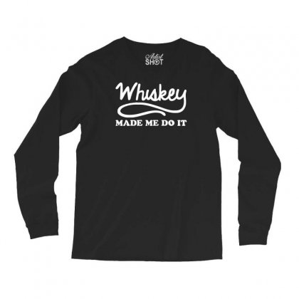 Whiskey Made Me Do It Funny Long Sleeve Shirts Designed By H4syim