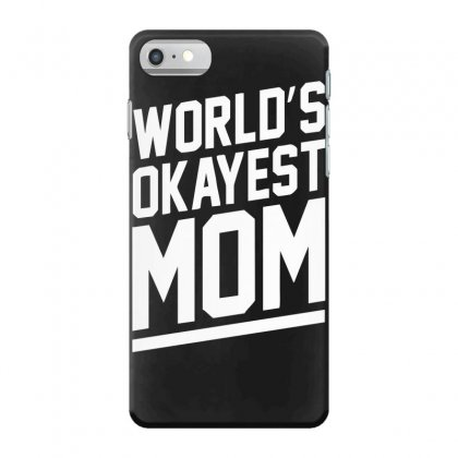 World's Okayest Mom Funny Iphone 7 Case Designed By H4syim