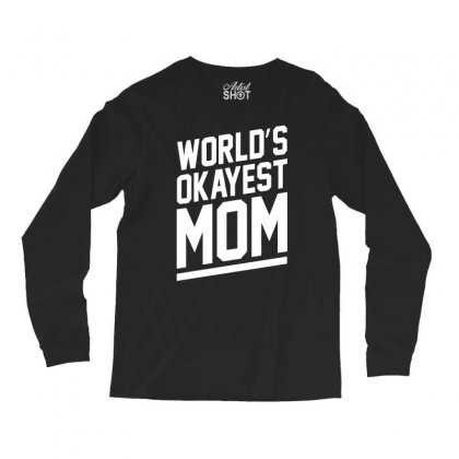 World's Okayest Mom Funny Long Sleeve Shirts Designed By H4syim
