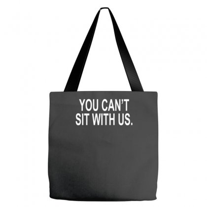 You Can't Sit With Us Tote Bags Designed By H4syim