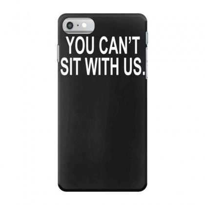 You Can't Sit With Us Iphone 7 Case Designed By H4syim