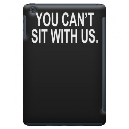 You Can't Sit With Us Ipad Mini Case Designed By H4syim