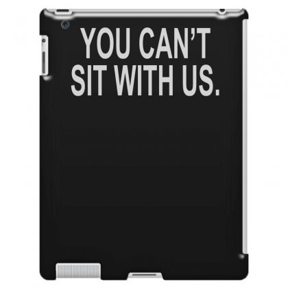 You Can't Sit With Us Ipad 3 And 4 Case Designed By H4syim