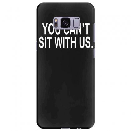 You Can't Sit With Us Samsung Galaxy S8 Plus Case Designed By H4syim