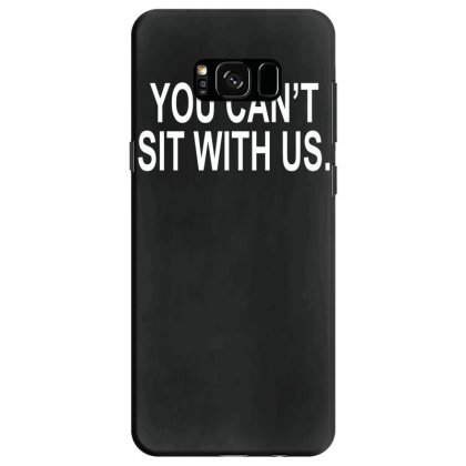 You Can't Sit With Us Samsung Galaxy S8 Case Designed By H4syim