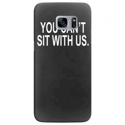 You Can't Sit With Us Samsung Galaxy S7 Edge Case Designed By H4syim