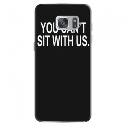 You Can't Sit With Us Samsung Galaxy S7 Case Designed By H4syim