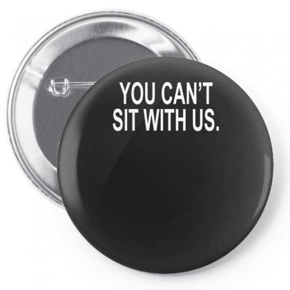 You Can't Sit With Us Pin-back Button Designed By H4syim