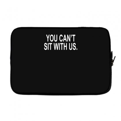 You Can't Sit With Us Laptop Sleeve Designed By H4syim