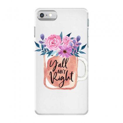 Yall Aint Right Iphone 7 Case Designed By Sengul