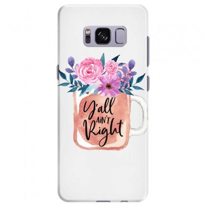 Yall Aint Right Samsung Galaxy S8 Plus Case Designed By Sengul