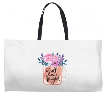 Yall Aint Right Weekender Totes Designed By Sengul