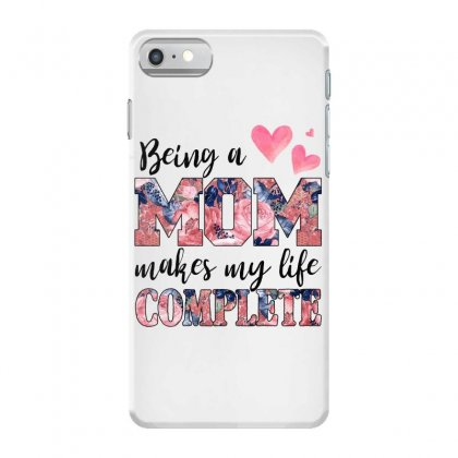 Being A Mom Makes My Life Complete For Light Iphone 7 Case Designed By Sengul