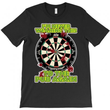 Funny Darts I'm Never Wearing, Ideal Gift Or Birthday Present. T-shirt Designed By H4syim