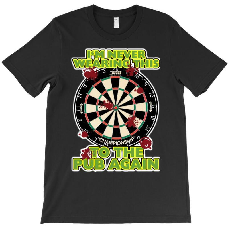 Funny Darts I'm Never Wearing, Ideal Gift Or Birthday Present. T-shirt | Artistshot