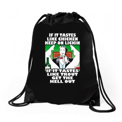 If It Tastes Like Chicken, Funny Rude Ideal Birthday Present Drawstring Bags Designed By H4syim