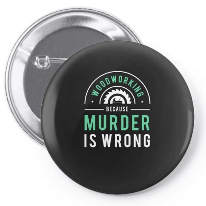 Wood Working Because Murder Is Wrong Tshirt Pin-back Button Designed By Hung
