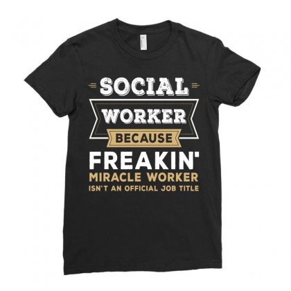 Social Worker Because Freaking Miracle Worker Tshirt Ladies Fitted T-shirt Designed By Hung