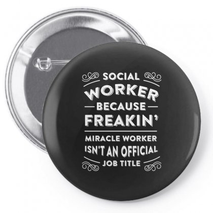 Social Worker Because Freaking Miracle Worker Is Not An Official Job T Pin-back Button Designed By Hung