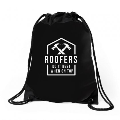 Roofers Do It Best When On Top Tshirt Drawstring Bags Designed By Hung