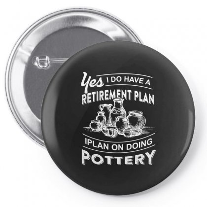 I Do Have A Retirement Plan On Doing Pottery Tshirt Pin-back Button Designed By Hung