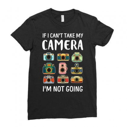 I Cant Take My Camera I Am Not Going Tshirt Ladies Fitted T-shirt Designed By Hung