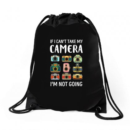 I Cant Take My Camera I Am Not Going Tshirt Drawstring Bags Designed By Hung