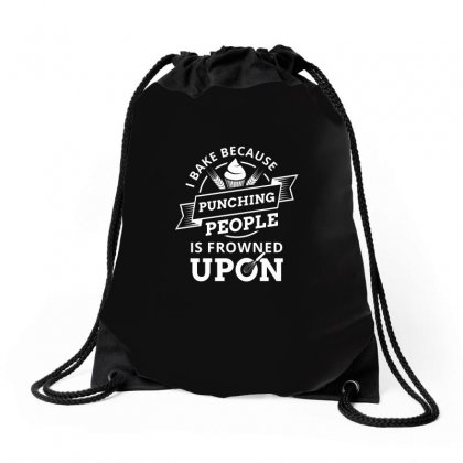 I Bake Because Punching People Is Frowned Upon Tshirt Drawstring Bags Designed By Hung