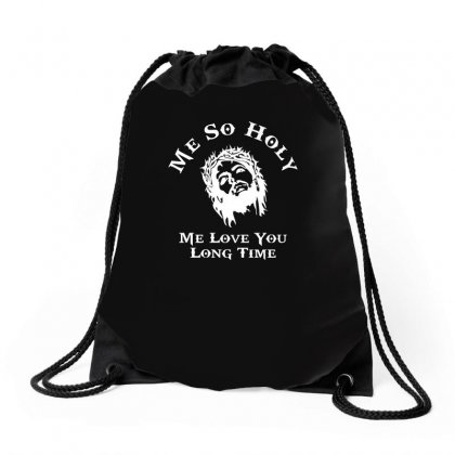 Me So Holy  Funny  Jesus Religion Christian Long Time Love Comic Drawstring Bags Designed By H4syim