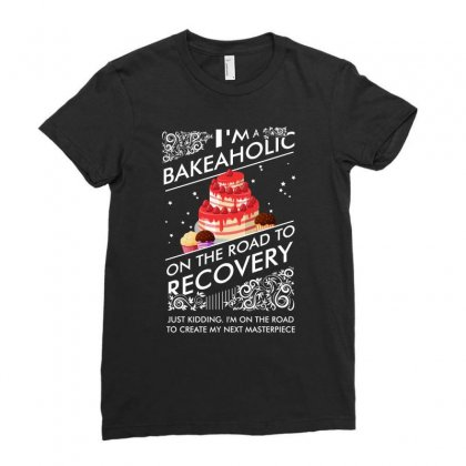 I Am A Bakeholic On The Road To Recovery Just Kidding I Am On The Road Ladies Fitted T-shirt Designed By Hung