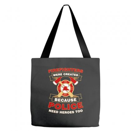 Firefighter Were Created Because Police Need Heroes Too Tshirt Tote Bags Designed By Hung