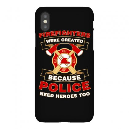 Firefighter Were Created Because Police Need Heroes Too Tshirt Iphonex Case Designed By Hung