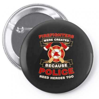 Firefighter Were Created Because Police Need Heroes Too Tshirt Pin-back Button Designed By Hung
