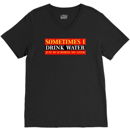 Sometimes I Drink Water, Ideal Gift, Birthday Present V-neck Tee Designed By H4syim