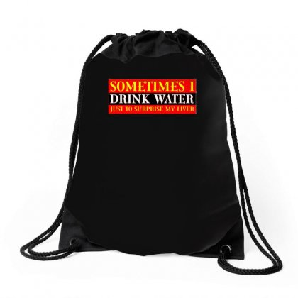 Sometimes I Drink Water, Ideal Gift, Birthday Present Drawstring Bags Designed By H4syim