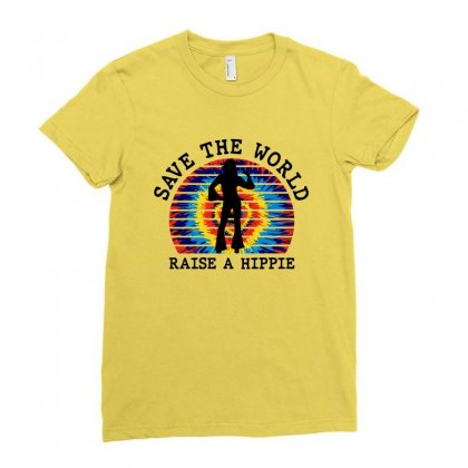 Save The World Raise A Hippie Ladies Fitted T-shirt Designed By Nurbetulk
