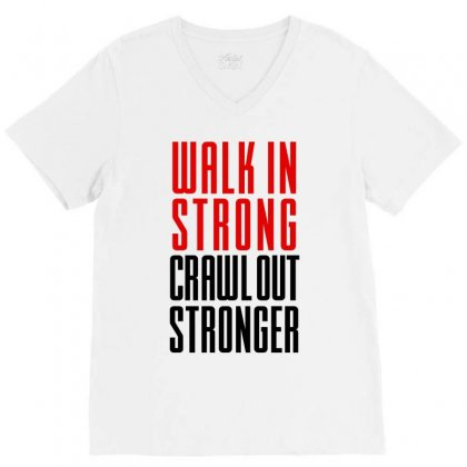 Walk In Strong Crawl Out Stronger (black) V-neck Tee Designed By Redberries