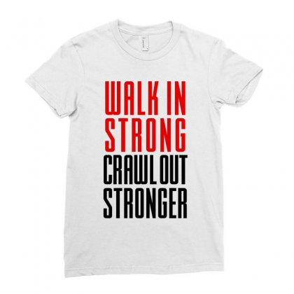 Walk In Strong Crawl Out Stronger (black) Ladies Fitted T-shirt Designed By Redberries