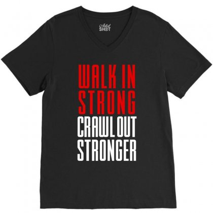 Walk In Strong Crawl Out Stronger V-neck Tee Designed By Redberries